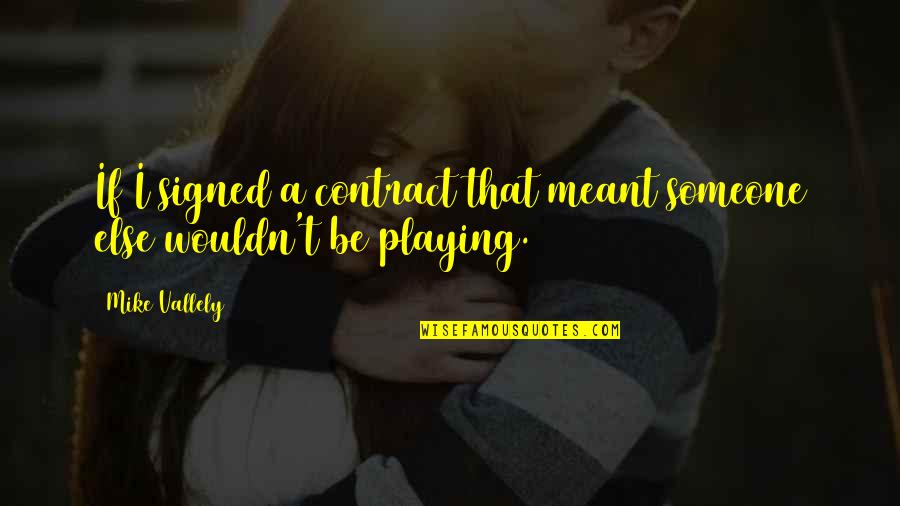 Violin Recital Quotes By Mike Vallely: If I signed a contract that meant someone