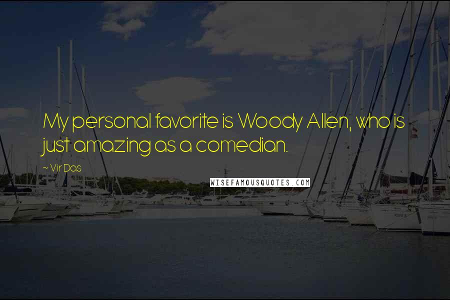 Vir Das quotes: My personal favorite is Woody Allen, who is just amazing as a comedian.