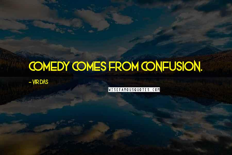 Vir Das quotes: Comedy comes from confusion.