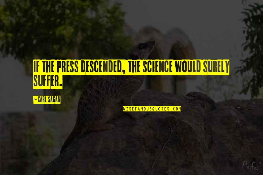 Virgie Tovar Quotes By Carl Sagan: If the press descended, the science would surely