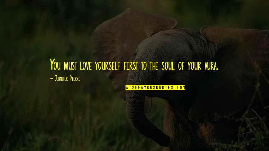 Virgie Tovar Quotes By Jennifer Pierre: You must love yourself first to the soul
