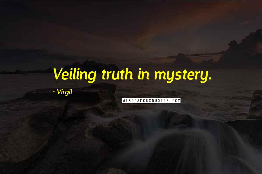 Virgil quotes: Veiling truth in mystery.