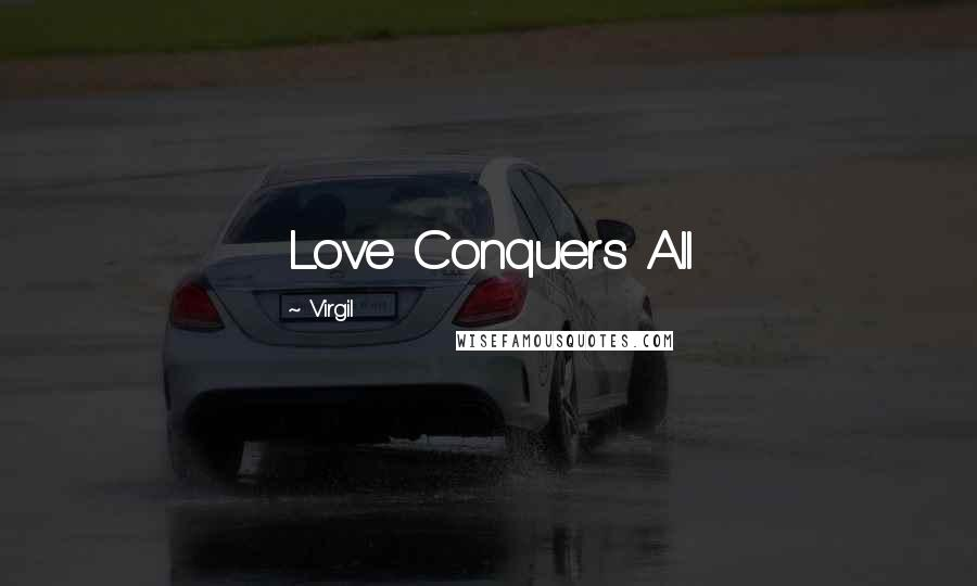 Virgil quotes: Love Conquers All
