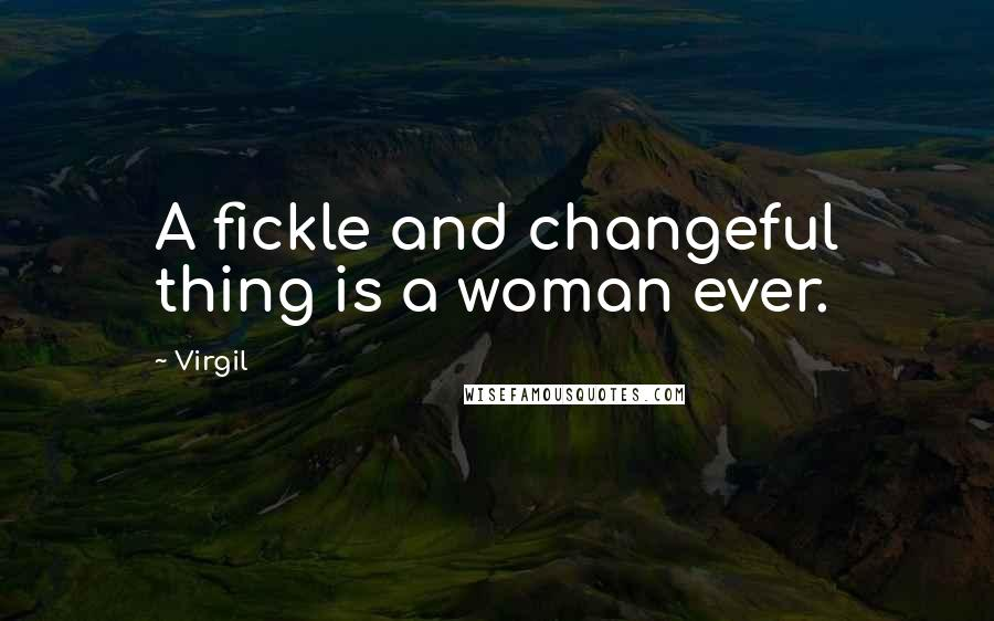 Virgil quotes: A fickle and changeful thing is a woman ever.