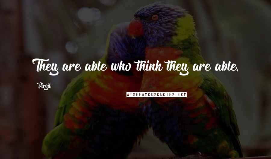 Virgil quotes: They are able who think they are able.