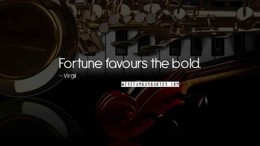 Virgil quotes: Fortune favours the bold.