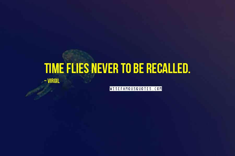 Virgil quotes: Time flies never to be recalled.