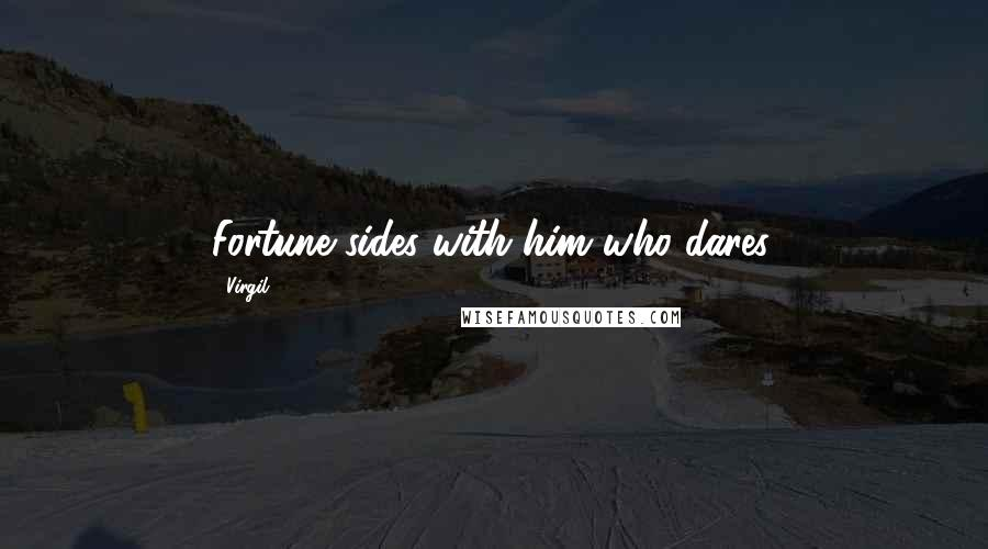 Virgil quotes: Fortune sides with him who dares.