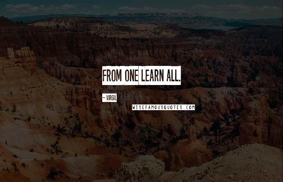 Virgil quotes: From one learn all.