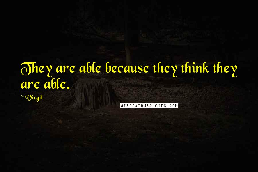 Virgil quotes: They are able because they think they are able.