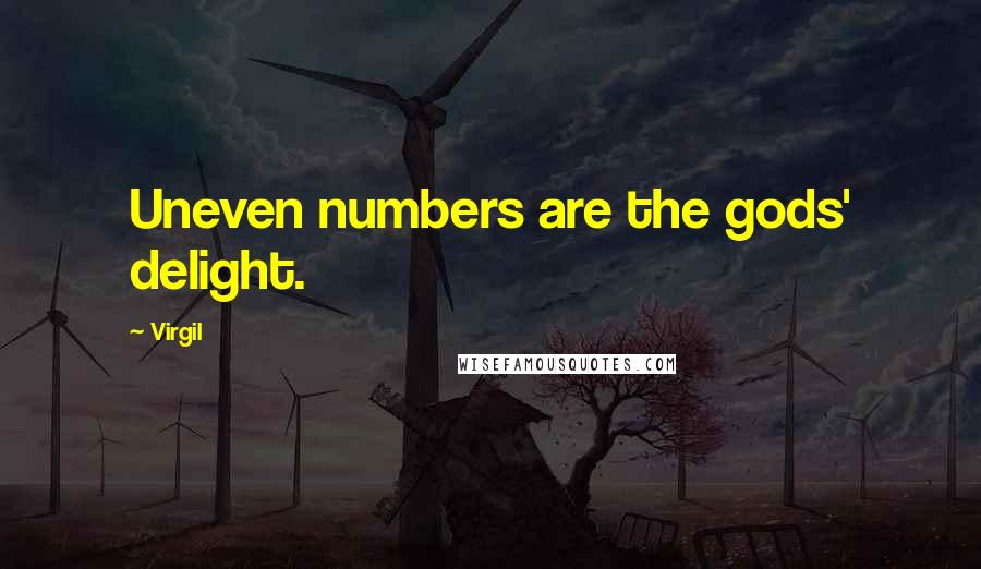 Virgil quotes: Uneven numbers are the gods' delight.