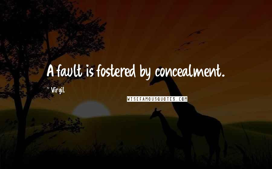 Virgil quotes: A fault is fostered by concealment.