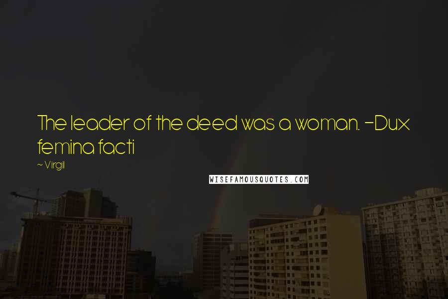 Virgil quotes: The leader of the deed was a woman. -Dux femina facti