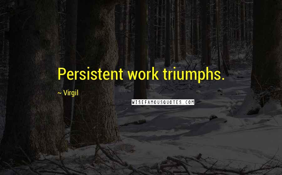 Virgil quotes: Persistent work triumphs.