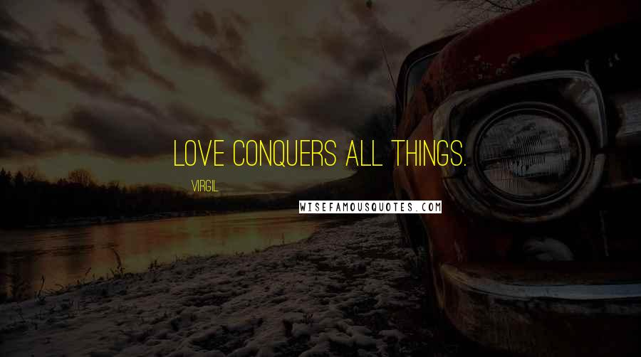 Virgil quotes: Love conquers all things.