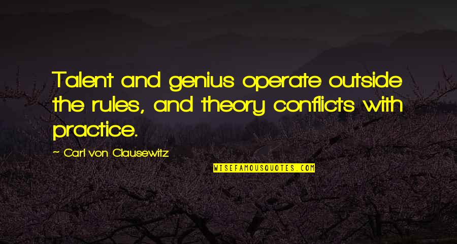 Virgil Tibbs Quotes By Carl Von Clausewitz: Talent and genius operate outside the rules, and