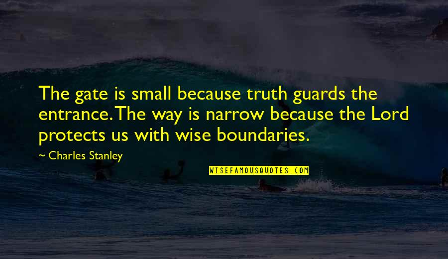 Virgil Tibbs Quotes By Charles Stanley: The gate is small because truth guards the