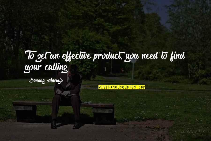Virgil Tibbs Quotes By Sunday Adelaja: To get an effective product, you need to