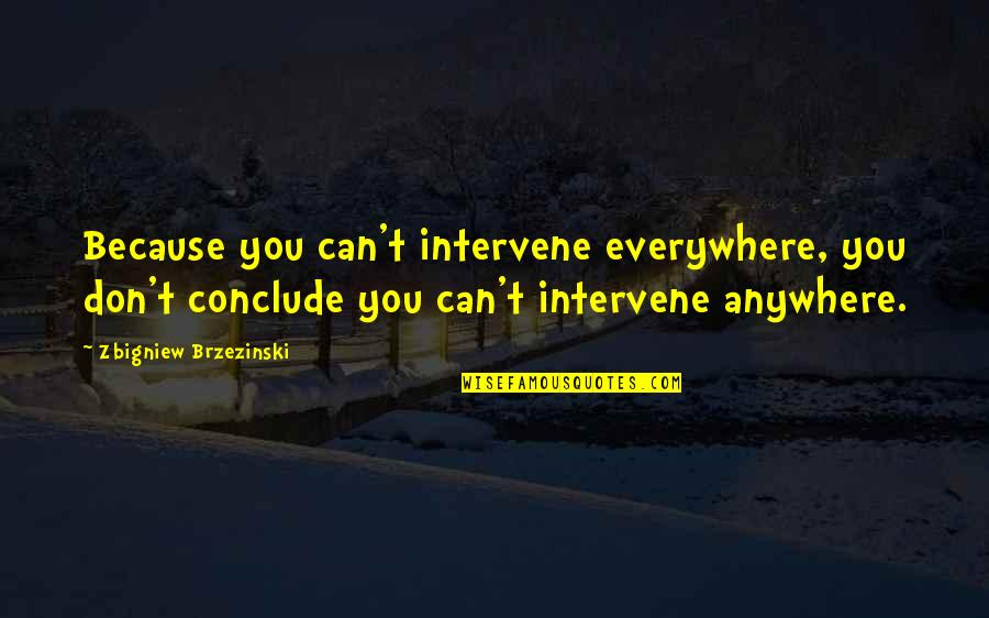 Virgil Tibbs Quotes By Zbigniew Brzezinski: Because you can't intervene everywhere, you don't conclude