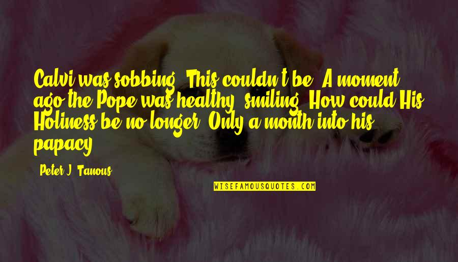 Virgin Of Fatima Quotes By Peter J. Tanous: Calvi was sobbing. This couldn't be! A moment