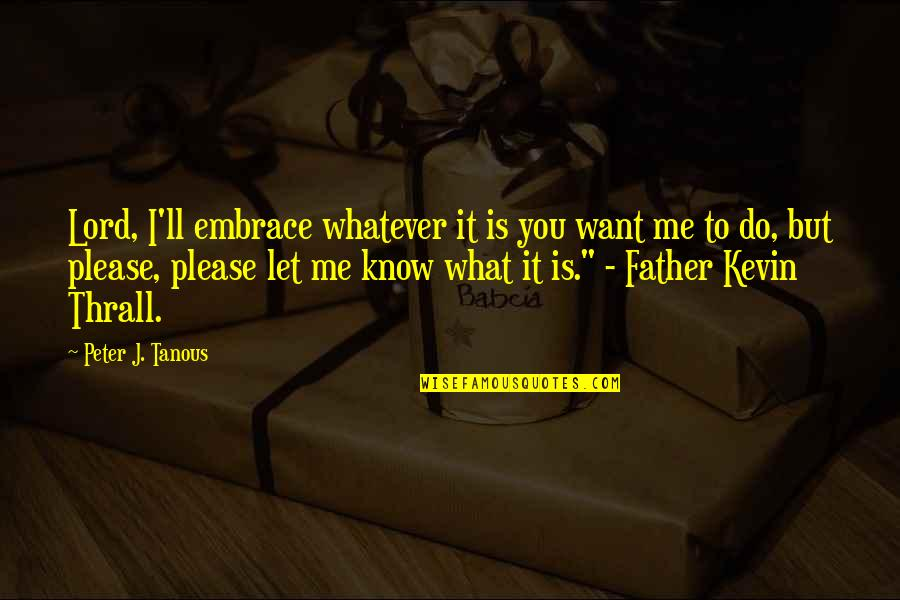 Virgin Of Fatima Quotes By Peter J. Tanous: Lord, I'll embrace whatever it is you want