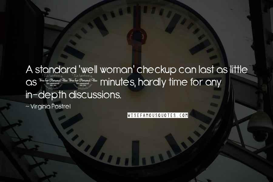 Virginia Postrel quotes: A standard 'well woman' checkup can last as little as 10 minutes, hardly time for any in-depth discussions.