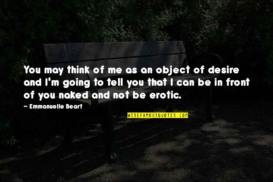 Virgo Libra Cusp Quotes By Emmanuelle Beart: You may think of me as an object