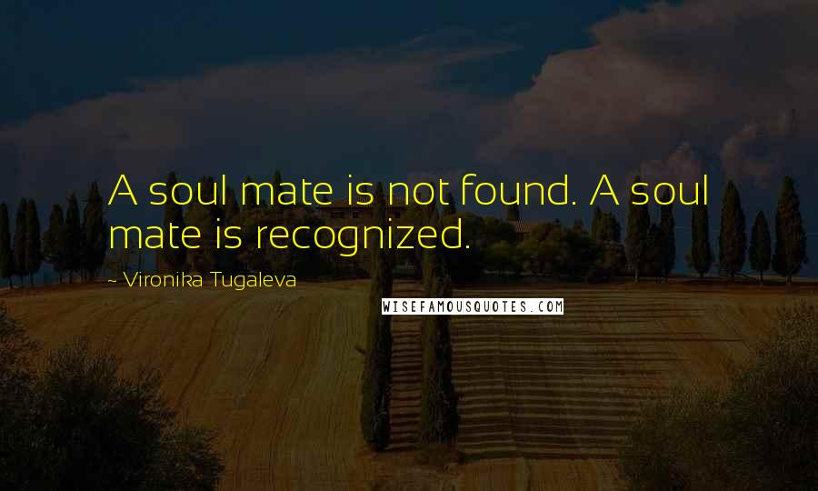 Vironika Tugaleva quotes: A soul mate is not found. A soul mate is recognized.