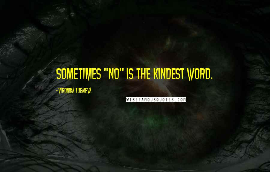 """Vironika Tugaleva quotes: Sometimes """"No"""" is the kindest word."""