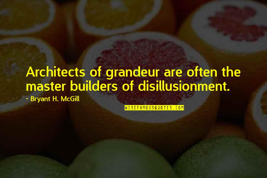 Virtual Assistants Quotes By Bryant H. McGill: Architects of grandeur are often the master builders