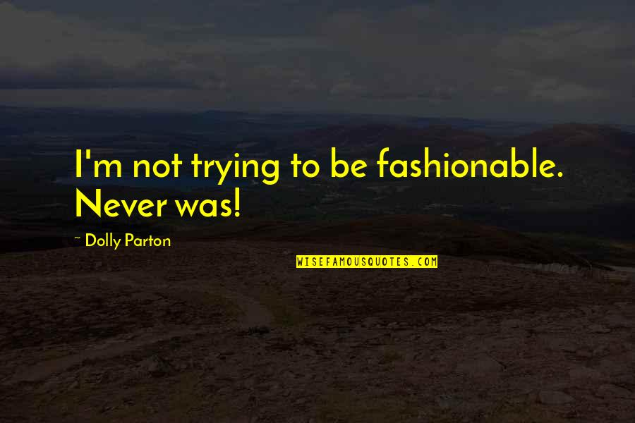Virtual Assistants Quotes By Dolly Parton: I'm not trying to be fashionable. Never was!