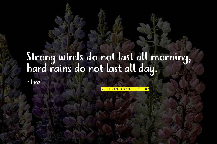 Virtual Assistants Quotes By Laozi: Strong winds do not last all morning, hard