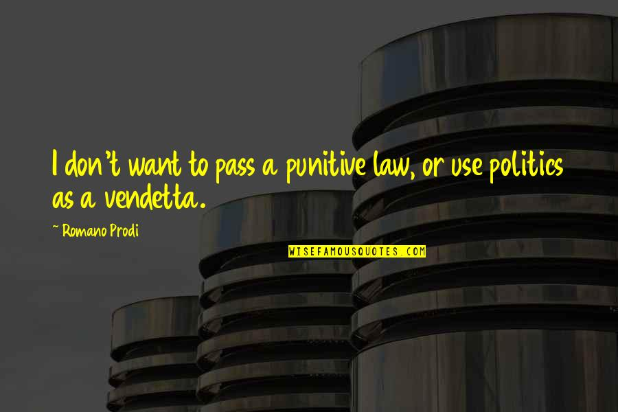 Virtual Assistants Quotes By Romano Prodi: I don't want to pass a punitive law,