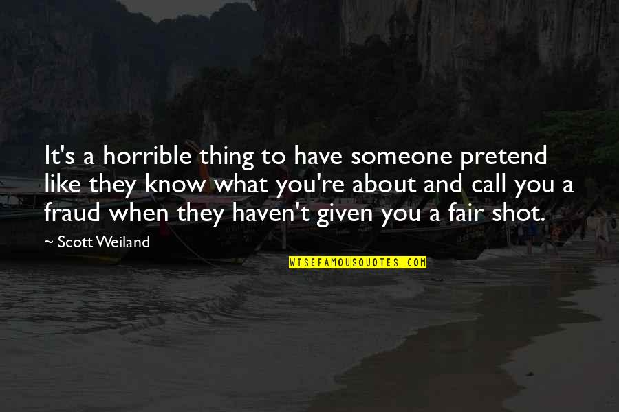 Virtual Assistants Quotes By Scott Weiland: It's a horrible thing to have someone pretend
