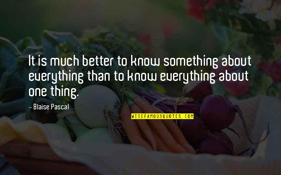 Virtual Love Quotes By Blaise Pascal: It is much better to know something about