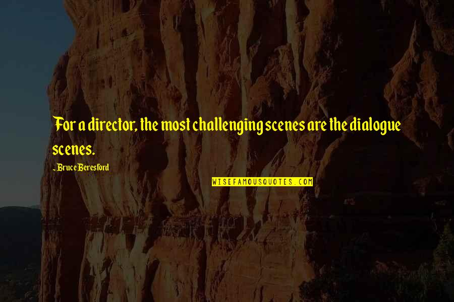 Virtual Love Quotes By Bruce Beresford: For a director, the most challenging scenes are