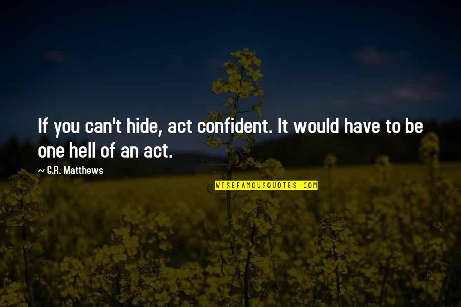 Virtual Love Quotes By G.R. Matthews: If you can't hide, act confident. It would
