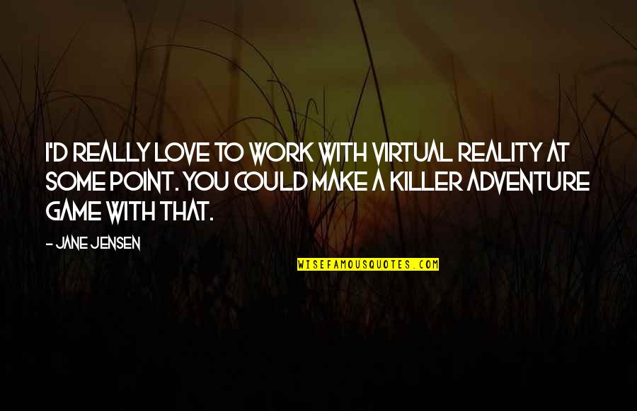 Virtual Love Quotes By Jane Jensen: I'd really love to work with virtual reality