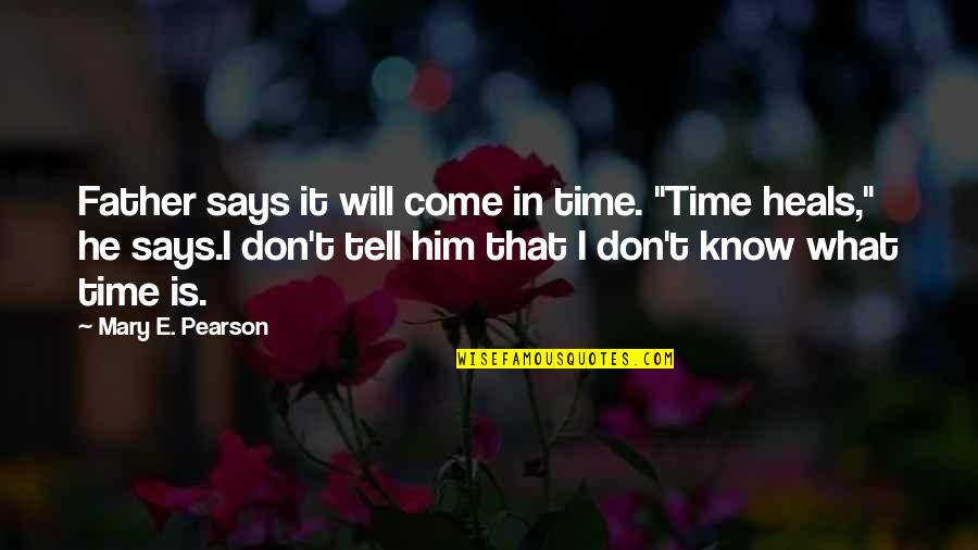 """Virtual Love Quotes By Mary E. Pearson: Father says it will come in time. """"Time"""