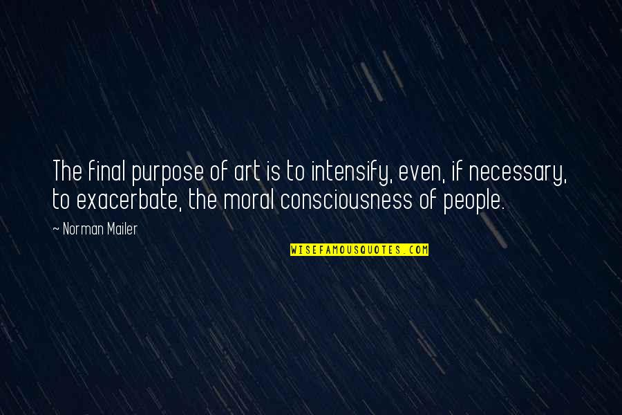 Virtual Love Quotes By Norman Mailer: The final purpose of art is to intensify,