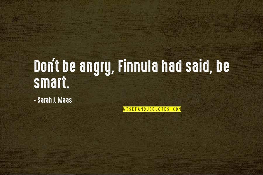 Virtual Love Quotes By Sarah J. Maas: Don't be angry, Finnula had said, be smart.