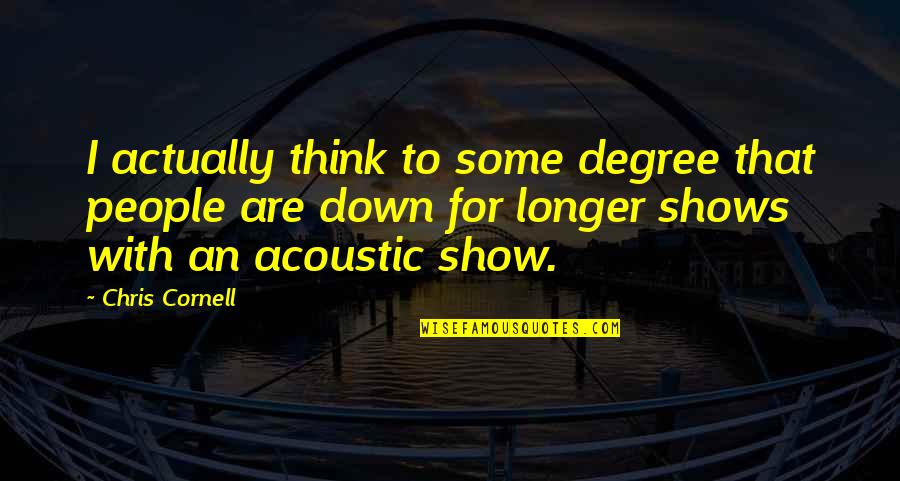 Virus Memorable Quotes By Chris Cornell: I actually think to some degree that people