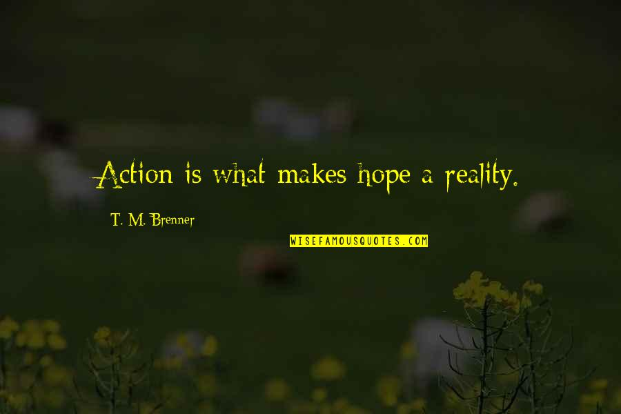 Virus Memorable Quotes By T. M. Brenner: Action is what makes hope a reality.