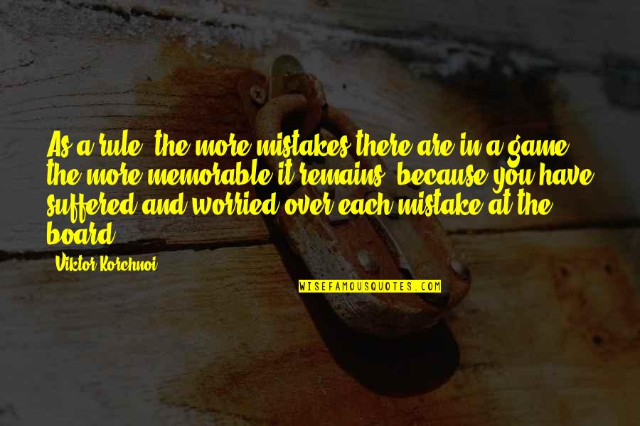 Virus Memorable Quotes By Viktor Korchnoi: As a rule, the more mistakes there are