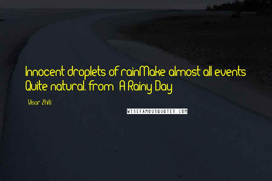 """Visar Zhiti quotes: Innocent droplets of rainMake almost all events Quite natural.(from """"A Rainy Day"""")"""