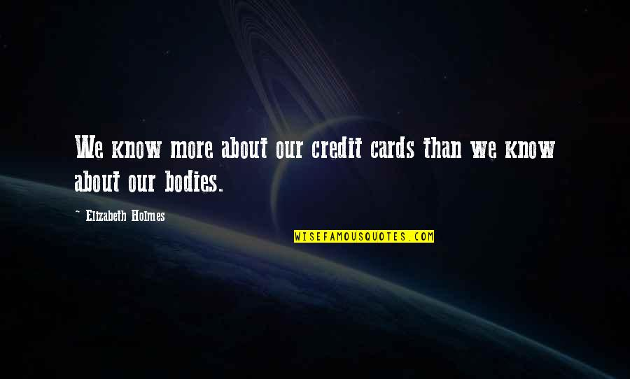 Visayan Proverbs And Quotes By Elizabeth Holmes: We know more about our credit cards than