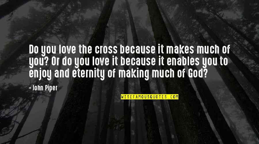 Visayan Proverbs And Quotes By John Piper: Do you love the cross because it makes