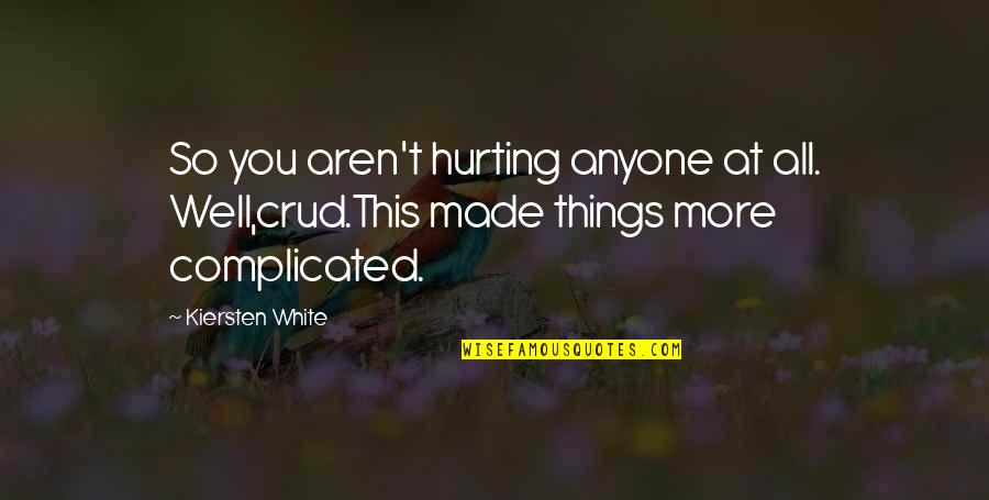 Visayan Proverbs And Quotes By Kiersten White: So you aren't hurting anyone at all. Well,crud.This