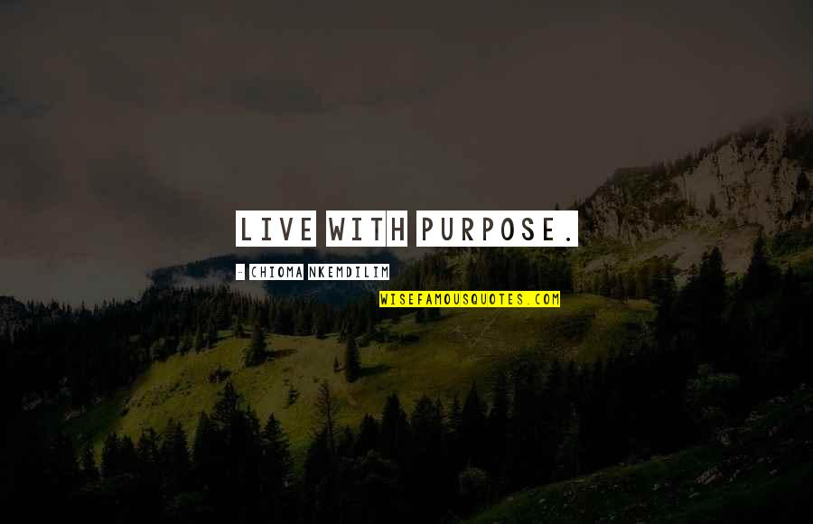 Viscarro Quotes By Chioma Nkemdilim: Live with purpose.