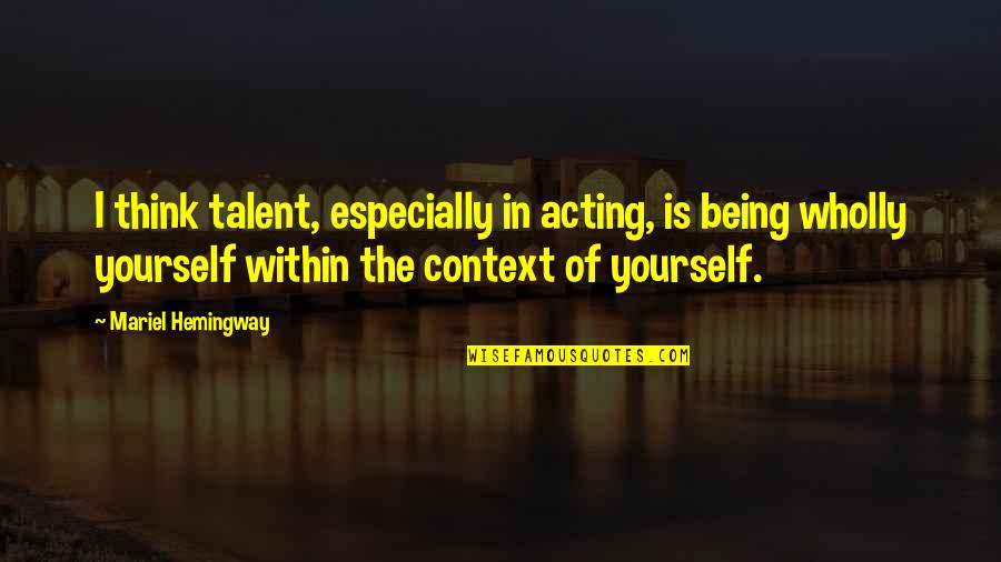 Viscarro Quotes By Mariel Hemingway: I think talent, especially in acting, is being
